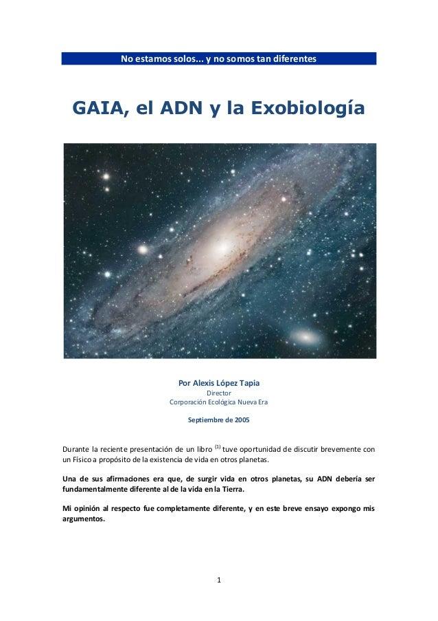 No estamos solos... y no somos tan diferentes  GAIA, el ADN y la Exobiología                                  Por Alexis L...