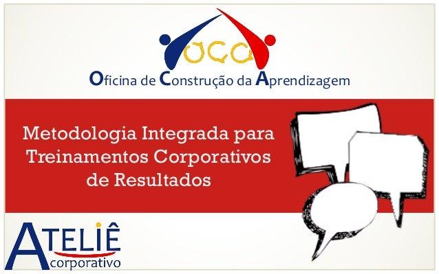 Oficina de Construção da Aprendizagem Metodologia Integrada para Treinamentos Corporativos de Resultados