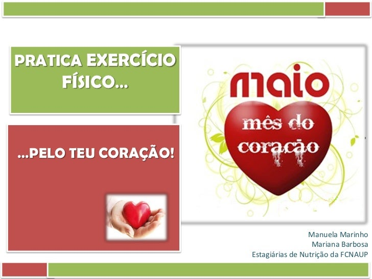 PRATICA EXERCÍCIO     FÍSICO……PELO TEU CORAÇÃO!                                      Manuela Marinho                      ...