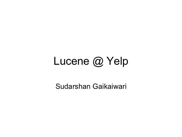 Sudarshan Gaikaiwari - Lucene @ Yelp
