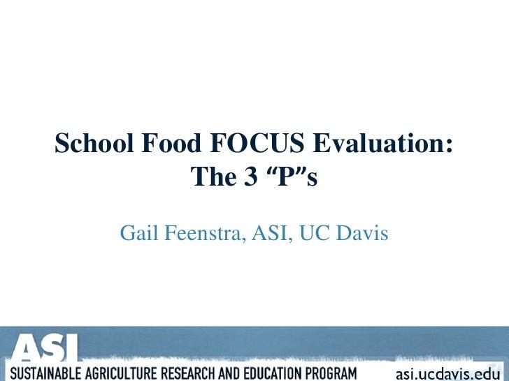 "School Food FOCUS Evaluation: The 3 ""P""s<br />Gail Feenstra, ASI, UC Davis<br />"