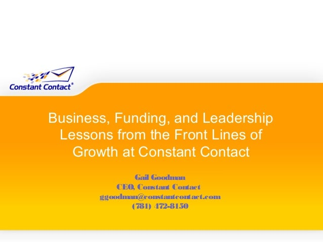Business, Funding, and Leadership Lessons from the Front Lines of   Growth at Constant Contact               Gail Goodman ...
