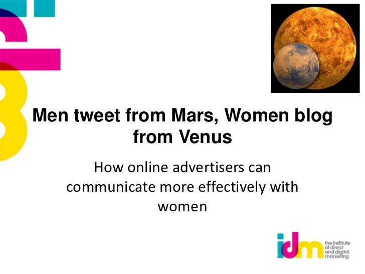 Men tweet from Mars, Women blog           from Venus      How online advertisers can   communicate more effectively with  ...