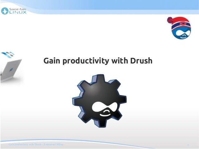 Gain productivity with Drush (Drupal Camp, Montreal 2013)