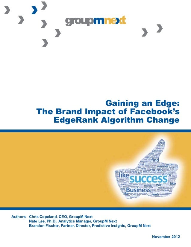Gaining an Edge:             The Brand Impact of Facebook's                EdgeRank Algorithm ChangeAuthors: Chris Copela...