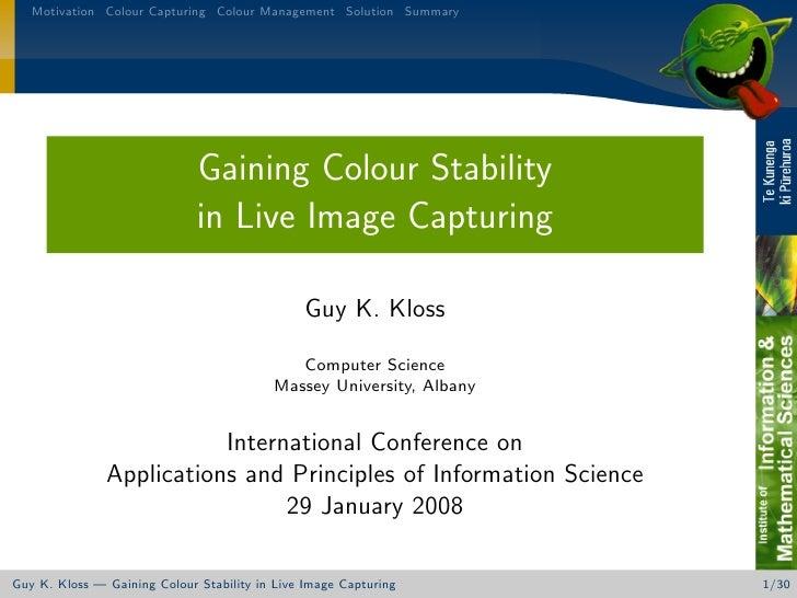 Motivation Colour Capturing Colour Management Solution Summary                                   Gaining Colour Stability ...