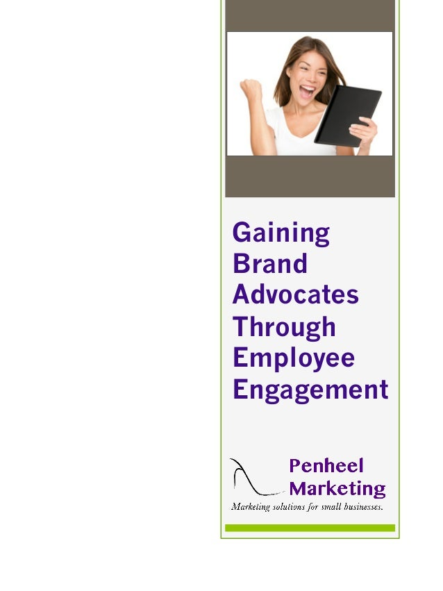 Gaining Brand Advocates Through Employee Engagement (c) 2013 Penheel Marketing™