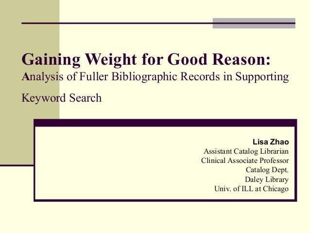 Gaining Weight for Good Reason:Analysis of Fuller Bibliographic Records in SupportingKeyword Search                       ...