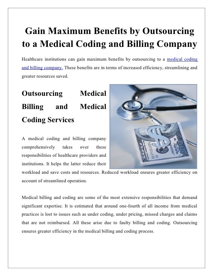 Gain Maximum Benefits by Outsourcingto a Medical Coding and Billing CompanyHealthcare institutions can gain maximum benefi...