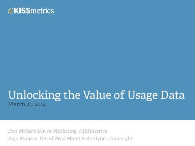 Dan McGaw, Dir. of Marketing, KISSmetrics Puja Ramani, Dir. of Prod Mgmt & Analytics, Gainsight Unlocking the Value of Usa...