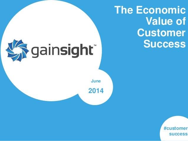 The Economic Value of Customer Success June 2014 #customer success