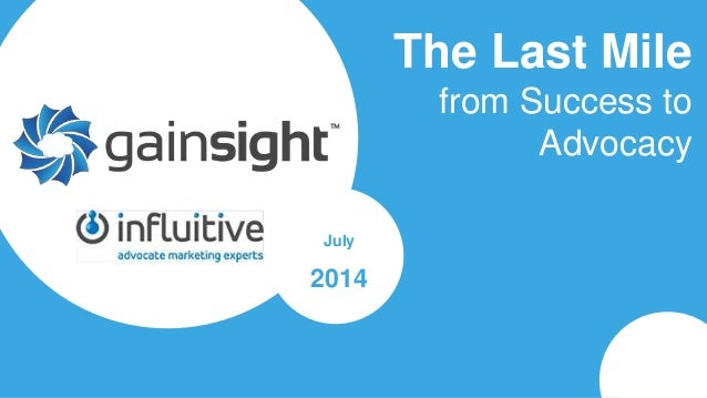2014 Gainsight, Inc. All rights reserved. The Last Mile from Success to Advocacy July 2014