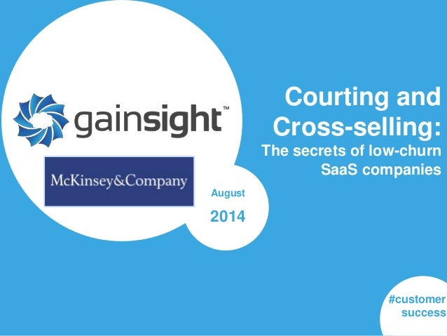 McKinsey & Company | Courting and Cross-selling: The secrets of low-churn SaaS companies August 2014 #customer success