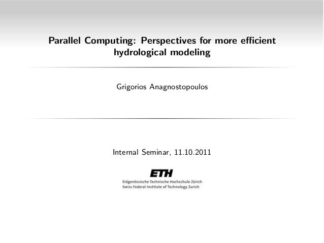 Parallel Computing: Perspectives for more e cient hydrological modeling  Grigorios Anagnostopoulos  Internal Seminar, 11.1...