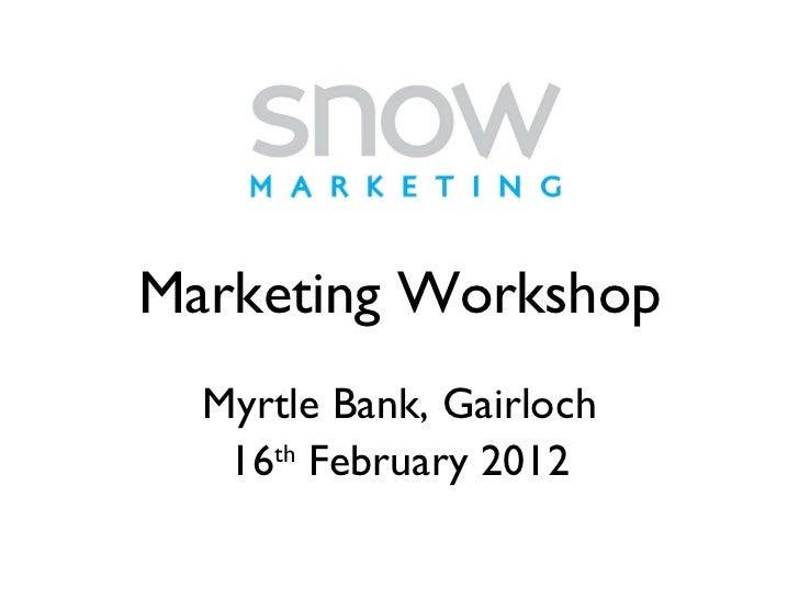Marketing Workshop Myrtle Bank, Gairloch 16 th  February 2012