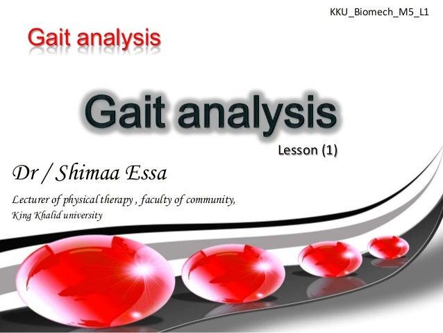 KKU_Biomech_M5_L1   Gait analysis                                                       Lesson (1)Dr / Shimaa EssaLecturer...