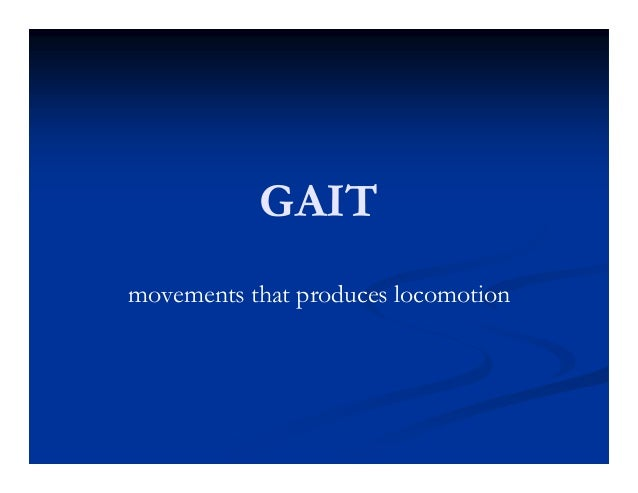 GAIT movements that produces locomotion