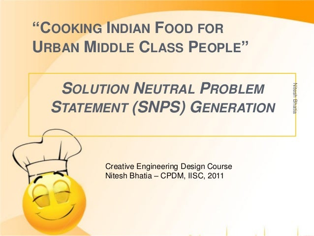 """""""COOKING INDIAN FOOD FOR URBAN MIDDLE CLASS PEOPLE"""" SOLUTION NEUTRAL PROBLEM STATEMENT (SNPS) GENERATION Creative Engineer..."""