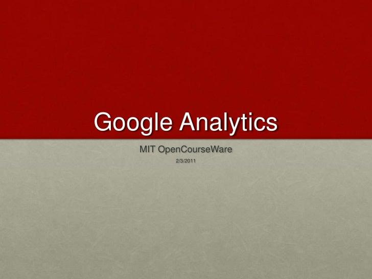 Google Analytics<br />MIT OpenCourseWare<br />2/3/2011<br />