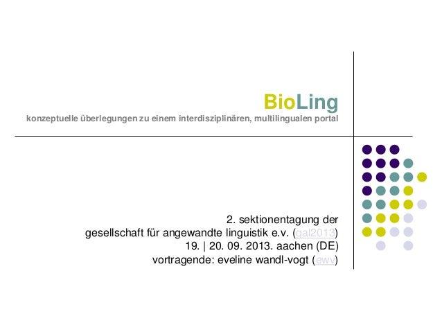 BioLing konzeptuelle überlegungen zu einem interdisziplinären, multilingualen portal  2. sektionentagung der gesellschaft ...