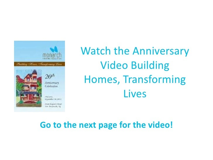 Watch the Anniversary Video Building Homes, Transforming Lives<br />Go to the next page for the video!<br />