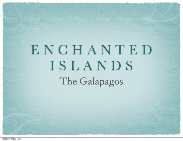 ENCHANTED                        ISLANDS                         The GalapagosTuesday, May 3, 2011