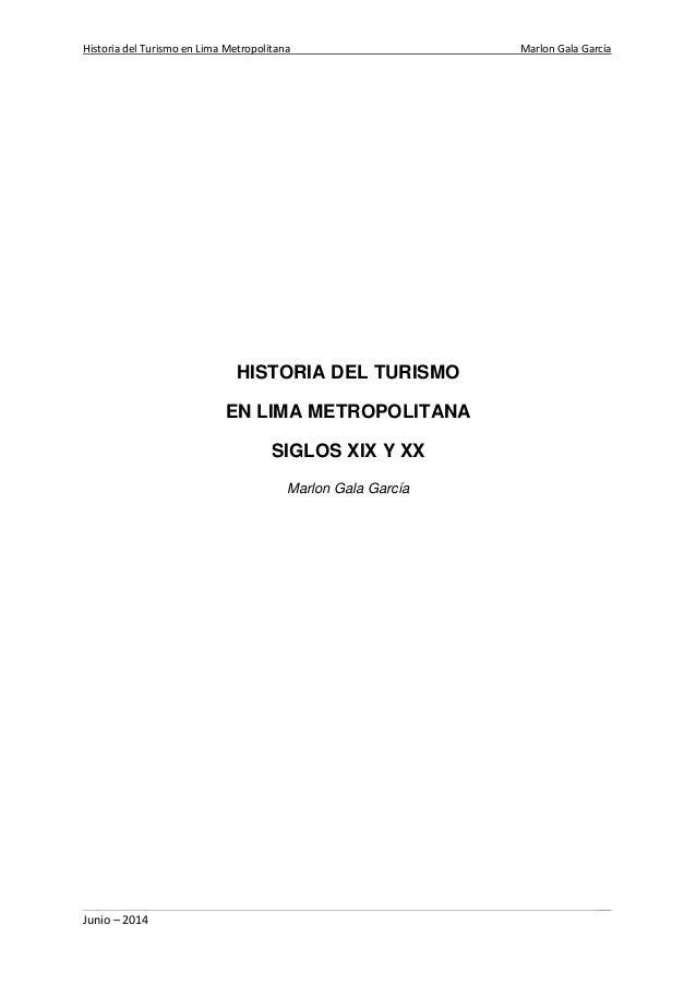Historia del Turismo en Lima Metropolitana Marlon Gala García ___________ Junio – 2014 HISTORIA DEL TURISMO EN LIMA METROP...