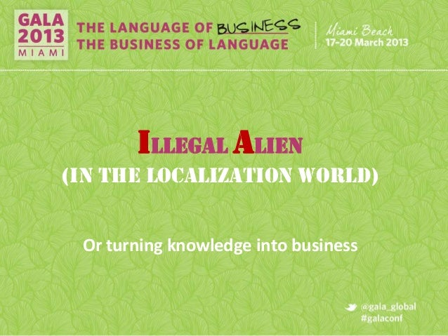 Illegal Alien(IN THE LOCALIZATION WORLD) Or turning knowledge into business