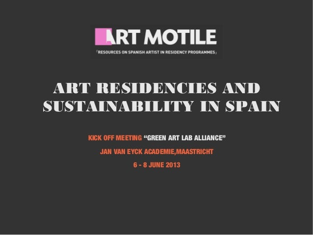 "ART RESIDENCIES ANDSUSTAINABILITY IN SPAINKICK OFF MEETING ""GREEN ART LAB ALLIANCE""JAN VAN EYCK ACADEMIE,MAASTRICHT6 - 8 J..."