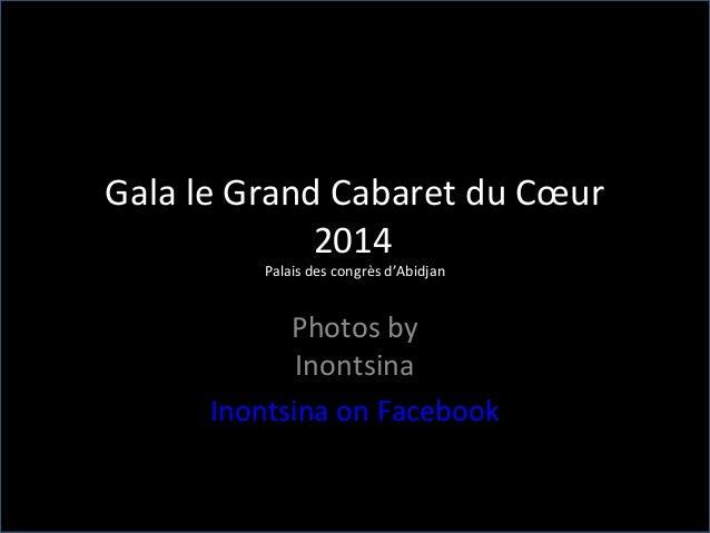 Gala le Grand Cabaret du Cœur 2014 Palais des congrès d'Abidjan Photos by Inontsina Inontsina on Facebook