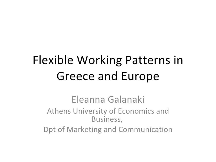 Flexible Working Patterns in Greece and Europe Eleanna Galanaki Athens University of Economics and Business,  Dpt of Marke...
