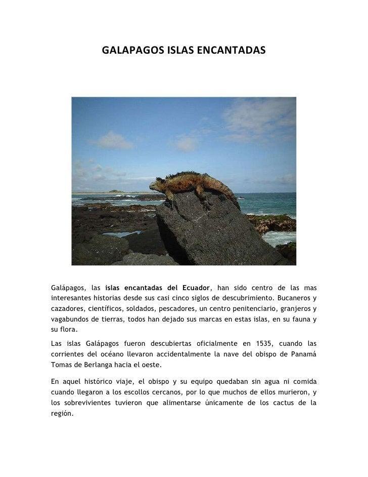 GALAPAGOS ISLAS ENCANTADAS<br />Galápagos, las islas encantadas del Ecuador, han sido centro de las mas interesantes histo...