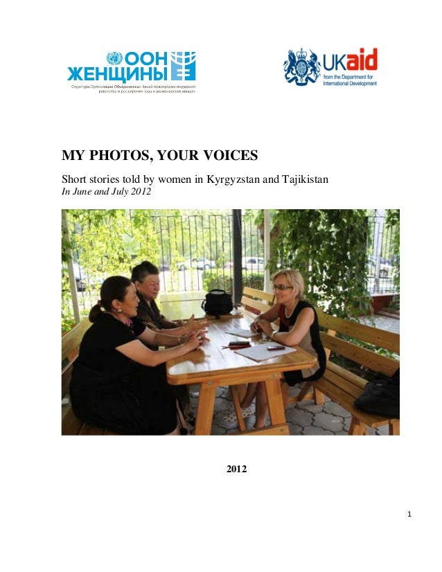 MY PHOTOS, YOUR VOICESShort stories told by women in Kyrgyzstan and TajikistanIn June and July 2012                       ...