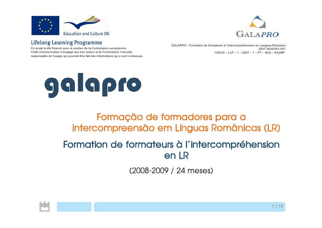 GALAPRO - Formation de formateurs à l'intercompréhension en Langues Romanes Ce projet a été financé avec le soutien de la ...