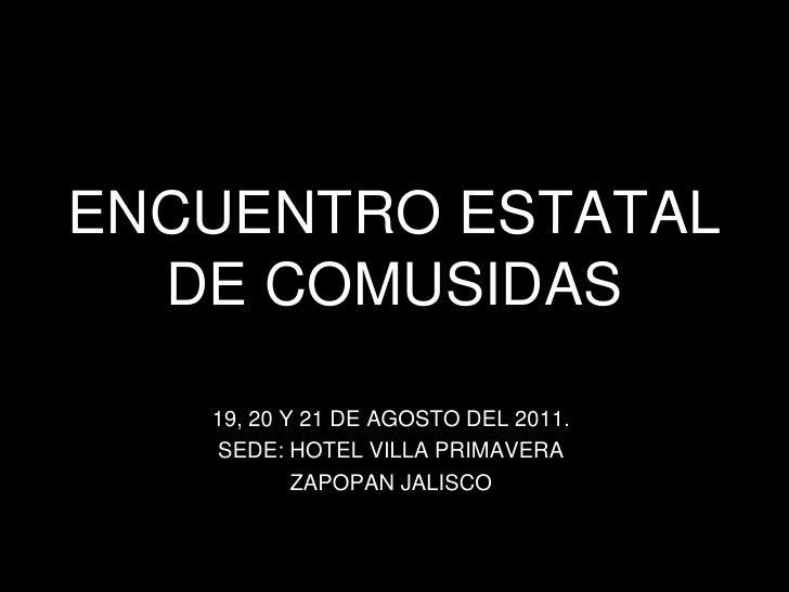 ENCUENTRO ESTATAL DE COMUSIDAS<br />19, 20 Y 21 DE AGOSTO DEL 2011.<br />SEDE: HOTEL VILLA PRIMAVERA<br />ZAPOPAN JALISCO<...