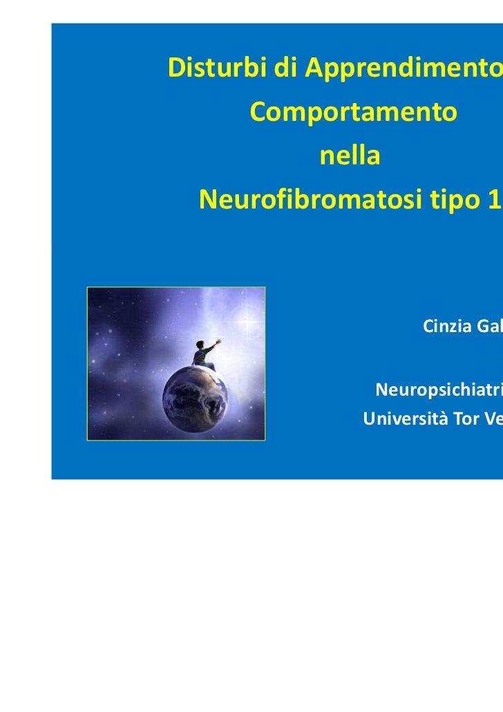 Disturbi di Apprendimento e      Comportamento             nella  Neurofibromatosi tipo 1                    Cinzia Galass...