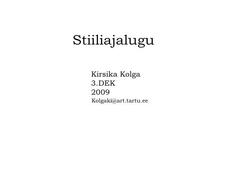 Stiiliajalugu   [email_address] Kirsika Kolga 3.DEK 2009