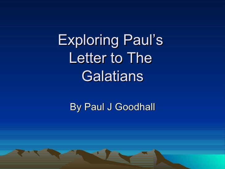 Exploring Paul's  Letter to The  Galatians By Paul J Goodhall