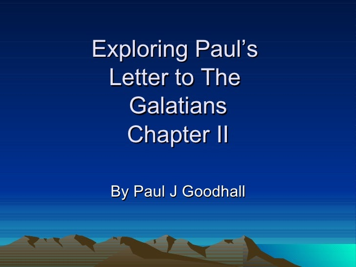 Exploring Paul's  Letter to The  Galatians Chapter II By Paul J Goodhall