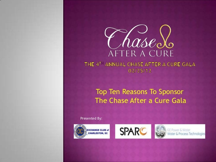 Top Ten Reasons To Sponsor        The Chase After a Cure GalaPresented By: