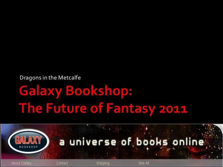Galaxy Bookshop : the future of fantasy 2011 by Sofia Morales
