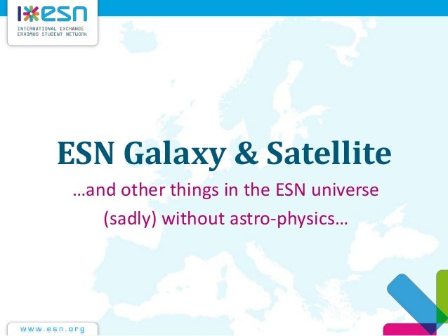 ESN Galaxy & Satellite …and other things in the ESN universe (sadly) without astro-physics…