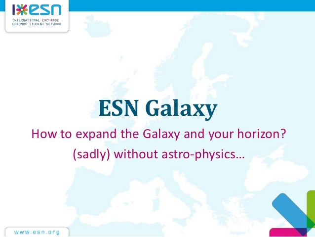 ESN Galaxy How to expand the Galaxy and your horizon? (sadly) without astro-physics…