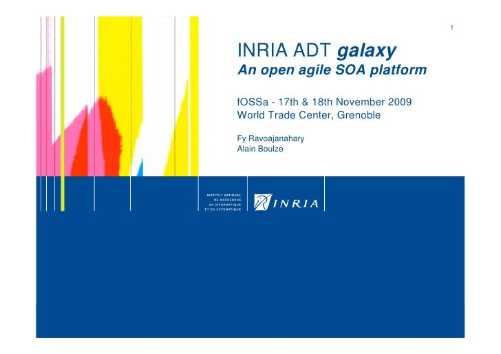 1    INRIA ADT galaxy An open agile SOA platform  fOSSa - 17th & 18th November 2009 World Trade Center, Grenoble  Fy Ravoa...