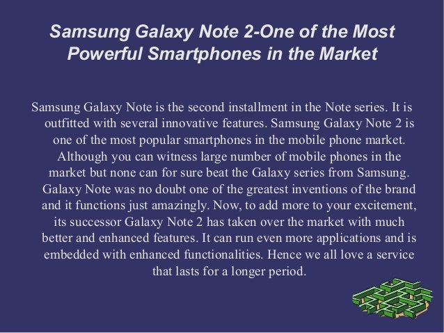 Samsung Galaxy Note 2-One of the Most     Powerful Smartphones in the MarketSamsung Galaxy Note is the second installment ...