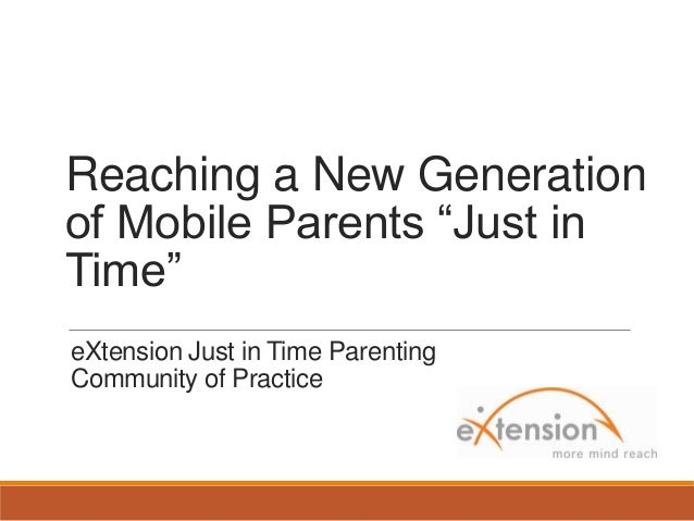 """Reaching a New Generation of Mobile Parents """"Just in Time"""" eXtension Just in Time Parenting Community of Practice"""