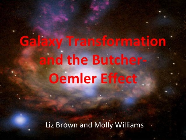 Galaxy Transformation and the Butcher- Oemler Effect Liz Brown and Molly Williams