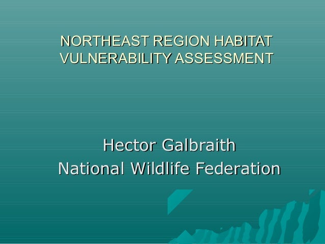 Northeast Region Habitat Vulnerability Assessment, Hector Galbraith