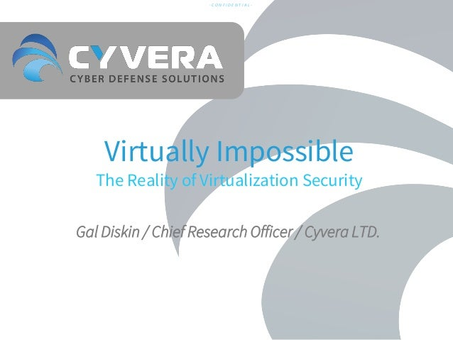 -CONFIDENTIAL-  Virtually Impossible  The Reality of Virtualization Security Gal Diskin / Chief Research Officer / Cyvera ...