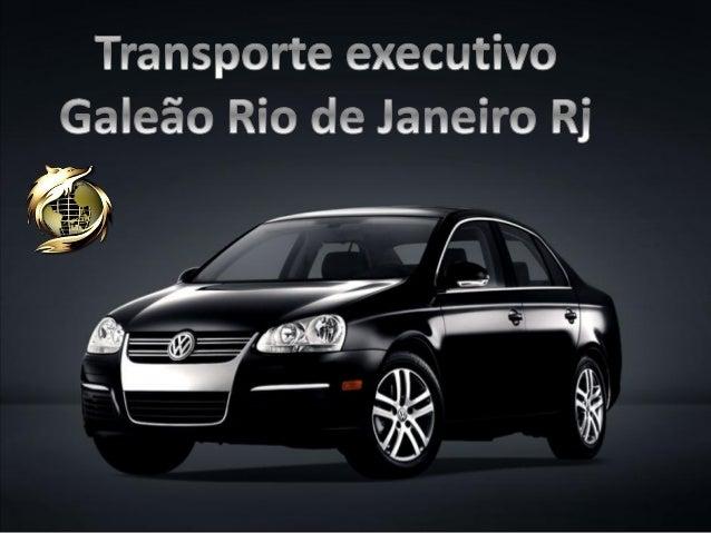 Transporte executivo Galeão Rio de Janeiro Rj (21) 9.8791-3010